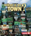 Where Is My Town? (First Step Nonfiction -- Where Am I?) Cover Image