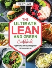 The Ultimate Lean and Green Cookbook: Kickstart Your Long-Term Transformation- Only Lean, Leaner and Leanest Recipe for Your Selected Plan Cover Image