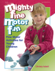 Mighty Fine Motor Fun: Fine Motor Activities for Young Children Cover Image