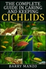 The Complete Guide in Caring and Keeping Cichlids Cover Image