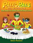 The Paleo Pals The Cookbook: Super Meals, Fun Snacks and Cool School Lunches Cover Image