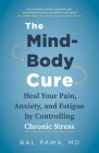 The Mind-Body Cure: Heal Your Pain, Anxiety, and Fatigue by Controlling Chronic Stress Cover Image