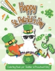 Happy St. Patrick's Day Coloring Book For Toddler & Preschool Kids: A Fun & Cute St. Patrick's Day Coloring Theme Including Llamas, Unicorns, Dinosaur Cover Image