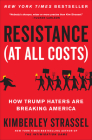 Resistance (At All Costs): How Trump Haters Are Breaking America Cover Image