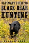 The Ultimate Guide to Black Bear Hunting Cover Image