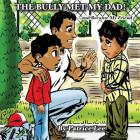 The Bully Met My Dad!: ...and Became My Friend Cover Image