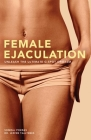 Female Ejaculation: Unleash the Ultimate G-Spot Orgasm Cover Image