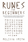 Runes for Beginners: Bring the Norse Magic, Elder Futhark, Divination, Spells and Rituals Into the Modern World Cover Image