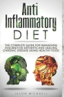 Anti-Inflammatory Diet: The Complete Guide for Managing Rheumatoid Arthritis and Healing Chronic Disease Using Healthy Food Cover Image