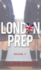 London Prep: Book Three Cover Image