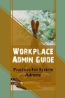 Workplace Admin Guide: Practices For System Admins: Role Of Administrative Bodies Cover Image