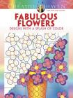 Creative Haven Fabulous Flowers: Designs with a Splash of Color (Creative Haven Coloring Books) Cover Image