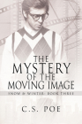 The Mystery of the Moving Image (Snow & Winter #3) Cover Image