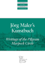Jörg Maler's Kunstbuch: Writings of the Pilgram Marpeck Circle (Classics of the Radical Reformation) Cover Image