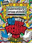 Subversive Cross Stitch Coloring and Activity Book: 40 Ways to Stop Freaking Out Cover Image