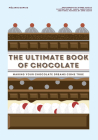 The Ultimate Book of Chocolate: Make your chocolate dreams become a reality Cover Image