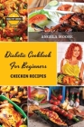 Diabetic Cookbook for Beginners - Chicken Recipes: 55 Great-tasting, Easy, and Healthy Recipes for Every Day Cover Image