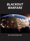 Blackout Warfare: Attacking The U.S. Electric Power Grid A Revolution In Military Affairs Cover Image