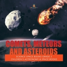 Comets, Meteors and Asteroids - Science Space Books Grade 3 - Children's Astronomy & Space Books Cover Image