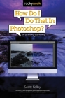 How Do I Do That in Photoshop?: The Quickest Ways to Do the Things You Want to Do, Right Now! Cover Image