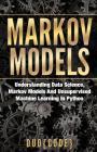 Markov Models: Understanding Data Science, Markov Models and Unsupervised Machine Learning in Python Cover Image