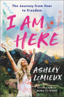 I Am Here: The Journey from Fear to Freedom Cover Image