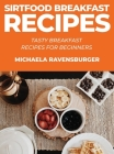 Sirtfood Breakfast Recipes: Tasty Breakfast Recipes for Beginners Cover Image