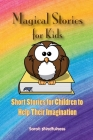 Magical Stories for Kids: Short Stories for Children to Help Their Imagination Cover Image