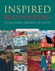 Inspired Rug-Hooking: Turning Atlantic Canadian Life Into Art Cover Image