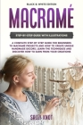 Macramé: A Complete Step-By-Step Guide For Beginners To Macramé Projects And How To Create Unique Handmade Decors. Learn The Te Cover Image