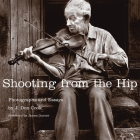 Shooting from the Hip: Photographs and Essays Cover Image