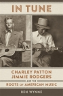 In Tune: Charley Patton, Jimmie Rodgers, and the Roots of American Music Cover Image