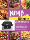 Ninja Foodi Ultimate Grill Cookbook: 1001 New Tasty Indoor Grilling and Air Frying Recipes for Beginners and Advanced Users 2021 Cover Image