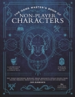 The Game Master's Book of Non-Player Characters: 500+ unique bartenders, brawlers, mages, merchants, royals, rogues, sages, sailors, warriors, weirdos and more for 5th edition RPG adventures (The Game Master Series) Cover Image