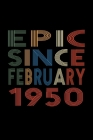 Epic Since February 1950: Birthday Gift for 70 Year Old Men and Women Cover Image