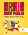 Brain Blast Puzzles: Mazes Books for Adults Cover Image