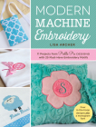 Modern Machine Embroidery: 11 Projects from Pickle Pie Designs with 25 Must-Have Embroidery Motifs Cover Image