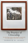 The Practice of Citizenship: Black Politics and Print Culture in the Early United States Cover Image