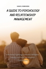 A Guide to Psychology and Relationship Management: Introducing Psychology, Emotional Intelligence, Empathy and Verbal and Nonverbal Communication Cover Image