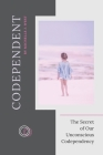Codependent: The Secret of Our Unconscious Codependency Cover Image