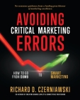 Avoiding Critical Marketing Errors: How to Go from Dumb to Smart Marketing Cover Image