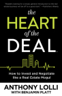 The Heart of the Deal: How to Invest and Negotiate Like a Real Estate Mogul Cover Image