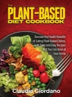 The Plant-Based Diet Cookbook: Discover the Health Benefits of Eating Plant-Based Dishes, with Tasty and Easy Recipes that You Can Have at Your Home Cover Image