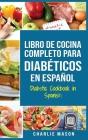 LIBRO DE COCINA COMPLETO PARA DIABÉTICOS En Español / Diabetic Cookbook in Spanish Cover Image