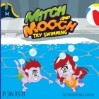 Mitch and Mooch Try Swimming: A story about first swimming lessons for children Cover Image