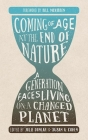 Coming of Age at the End of Nature: A Generation Faces Living on a Changed Planet Cover Image