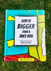 God Is Bigger Than A Juice Box Cover Image