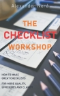 The Checklist Workshop: How to make great checklists for more quality, efficiency and clarity Cover Image