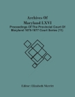Archives Of Maryland Lxvi; Proceedings Of The Provincial Court Of Maryland 1675-1677 Court Series (11) Cover Image