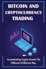 Bitcoin And Cryptocurrency Trading: Accumulating Crypto Assets The Different & Effective Way: Basics Of Cryptocurrencies Cover Image